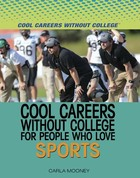 Cool Careers Without College for People Who Love Sports, ed. , v.