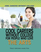 Cool Careers Without College for People Who Love the Arts, ed. , v.