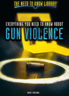 Everything You Need to Know About Gun Violence, ed. , v.