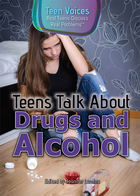 Teens Talk About Drugs and Alcohol, ed. , v.