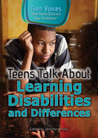 Teens Talk About Learning Disabilities and Differences, ed. , v.