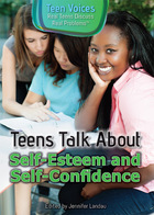 Teens Talk About Self-Esteem and Self-Confidence, ed. , v.