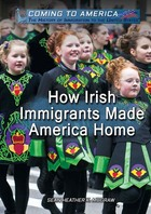 How Irish Immigrants Made America Home, ed. , v.