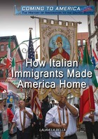 How Italian Immigrants Made America Home, ed. , v.
