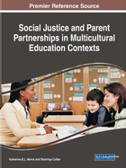 Social Justice and Parent Partnerships in Multicultural Education Contexts, ed. , v.