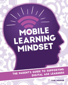 Mobile Learning Mindset: The Parent's Guide to Supporting Digital Age Learners, ed. , v.