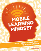 Mobile Learning Mindset: IT Professional's Guide to Implementation, ed. , v.