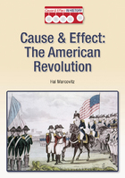 Cause & Effect: The American Revolution, ed. , v.