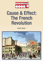 Cause & Effect: The French Revolution, ed. , v.