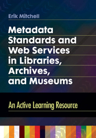 Metadata Standards and Web Services in Libraries, Archives, and Museums, ed. , v.