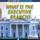 What Is the Executive Branch?, ed. , v.