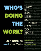 Who's Doing the Work? How to Say Less So Readers Can Do More, ed. , v.