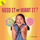 Need It or Want It?, ed. , v.