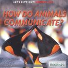 How Do Animals Communicate?, ed. , v.
