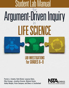 Student Lab Manual for Argument-Driven Inquiry in Life Science: Lab Investigations for Grades 6-8, ed. , v.