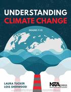 Understanding Climate Change, Grades 7-12, ed. , v.