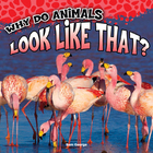 Why Do Animals Look Like That?, ed. , v.
