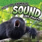 Why Do Animals Sound Like That?, ed. , v.