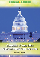 Careers If You Like Government and Politics, ed. , v.