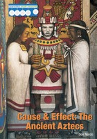 Cause & Effect: The Ancient Aztecs, ed. , v.