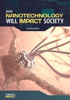 How Nanotechnology Will Impact Society, ed. , v.