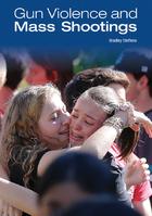 Gun Violence and Mass Shootings, ed. , v.