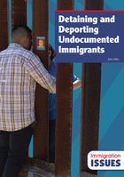 Detaining and Deporting Undocumented Immigrants, ed. , v.