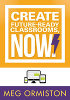 Create Future-Ready Classrooms, Now!, ed. , v.