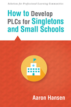 How to Develop PLCs for Singletons and Small Schools, ed. , v.