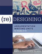 (Re)designing Argumentation Writing Units for Grades 5–12, ed. , v.