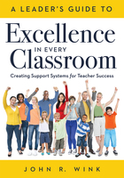 A Leader's Guide to Excellence in Every Classroom, ed. , v.