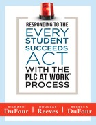 Responding to the Every Student Succeeds Act With the PLC at Work™ Process, ed. , v.