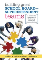 Building Great School Board-Superintendent Teams, ed. , v.