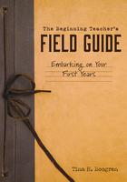 The Beginning Teacher's Field Guide, ed. , v.