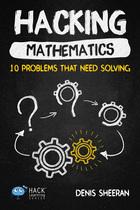 Hacking Mathematics: 10 Problems That Need Solving, ed. , v.