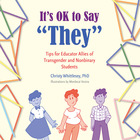 It's OK to Say 'They': Tips for Educator Allies of Transgender and Nonbinary Students, ed. , v.