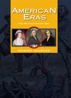 American Eras: Primary Sources (Vol. 6: The Revolutionary Era, 1754–1783)