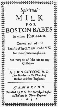 Title page of John Cotton's Spiritual Milk and Boston Babes in Either England, a text published at Boston in 1646 that was intended to teach young chidren the truths of Puritan Christianity. THE GRANGER COLLECTION.