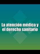 La atención médica y el derecho sanitario, ed. 2