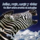 Aullar, rugir, mugir y ladrar: Un libro sobre sonidos de animales (Howl, Growl, Mooo, Whooo: A Book of Animals Sounds)
