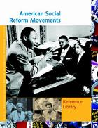 American Social Reform Movements Reference Library, ed. , v.