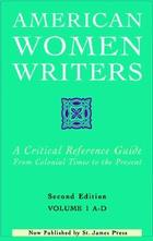 American Women Writers: A Critical Reference Guide from Colonial Times to the Present, ed. 2, v.