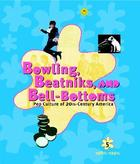 Bowling, Beatniks, and Bell-Bottoms: Pop Culture of 20th-Century America Cover