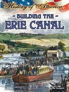 Building The Erie Canal, ed. , v.