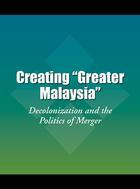 Creating 'Greater Malaysia', ed. , v.