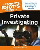 The Complete Idiot's Guide to Private Investigating, ed. 3