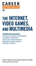 Career Opportunities in the Internet, Video Games, and Multimedia, ed. , v.