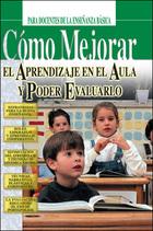 Cómo mejorar el aprendizaje en el aula y poder evaluarlo, ed. , v.