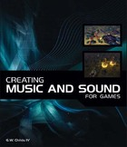 Creating Music and Sound for Games, ed. , v.