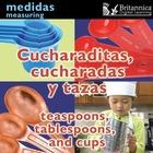 Cucharaditas, cucharadas y tazas (Teaspoons, Tablespoons, and Cups), ed. , v.